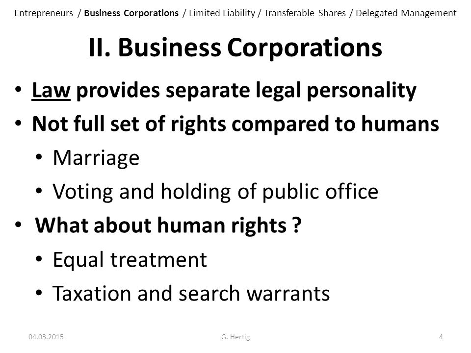 II. Business Corporations Law provides separate legal personality Not full set of rights compared to humans Marriage Voting and holding of public offi