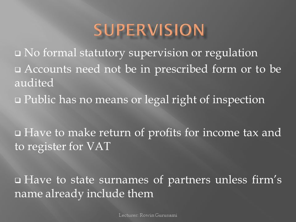  No formal statutory supervision or regulation  Accounts need not be in prescribed form or to be audited  Public has no means or legal right of ins