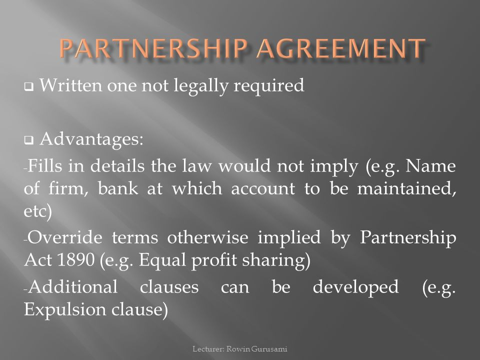  Written one not legally required  Advantages: - Fills in details the law would not imply (e.g. Name of firm, bank at which account to be maintained