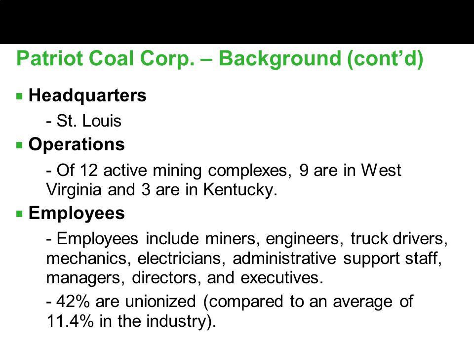Patriot Coal Corp. – Background (cont'd) ■ Headquarters ■ - St.