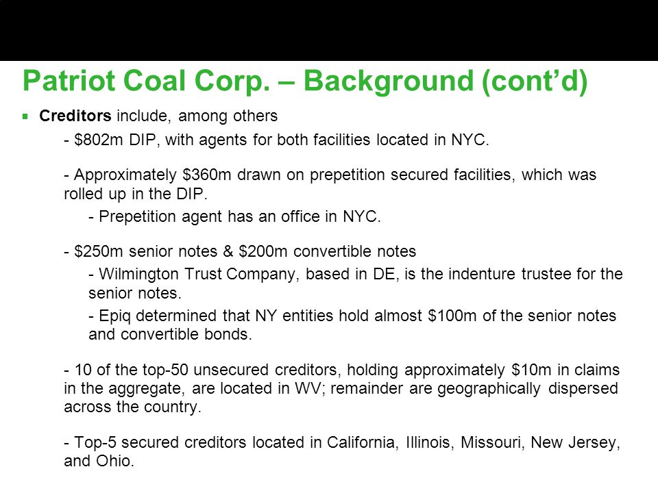Patriot Coal Corp. – Background (cont'd) ■ Creditors include, among others ■ - $802m DIP, with agents for both facilities located in NYC. ■ - Approxim