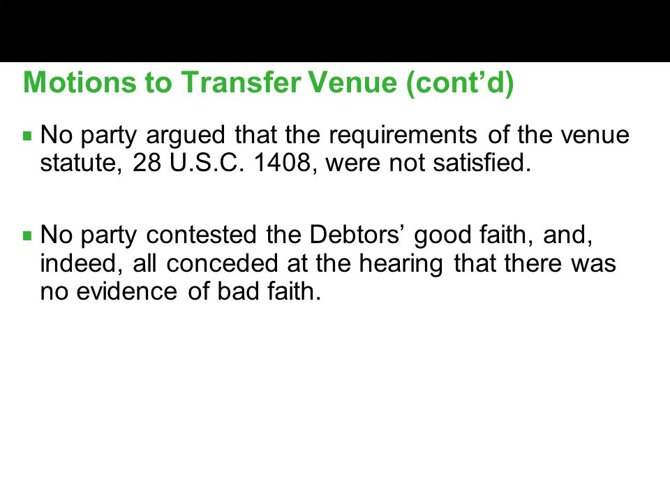 Motions to Transfer Venue (cont'd) ■ No party argued that the requirements of the venue statute, 28 U.S.C.