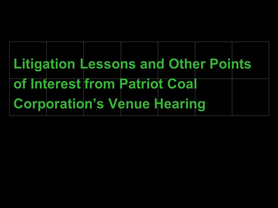 Litigation Lessons and Other Points of Interest from Patriot Coal Corporation's Venue Hearing