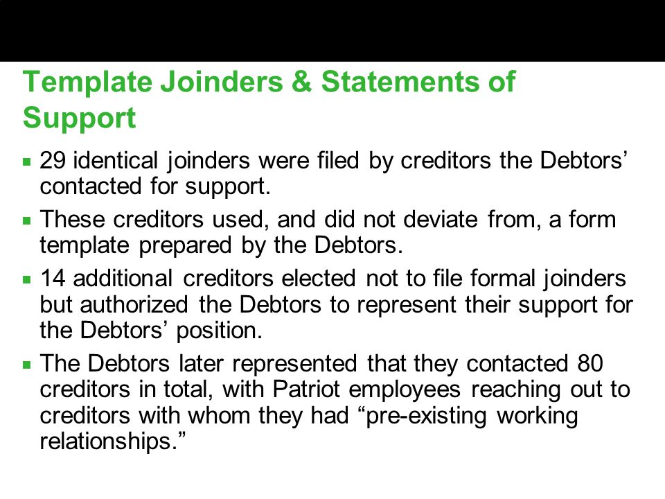 Template Joinders & Statements of Support ■ 29 identical joinders were filed by creditors the Debtors' contacted for support.