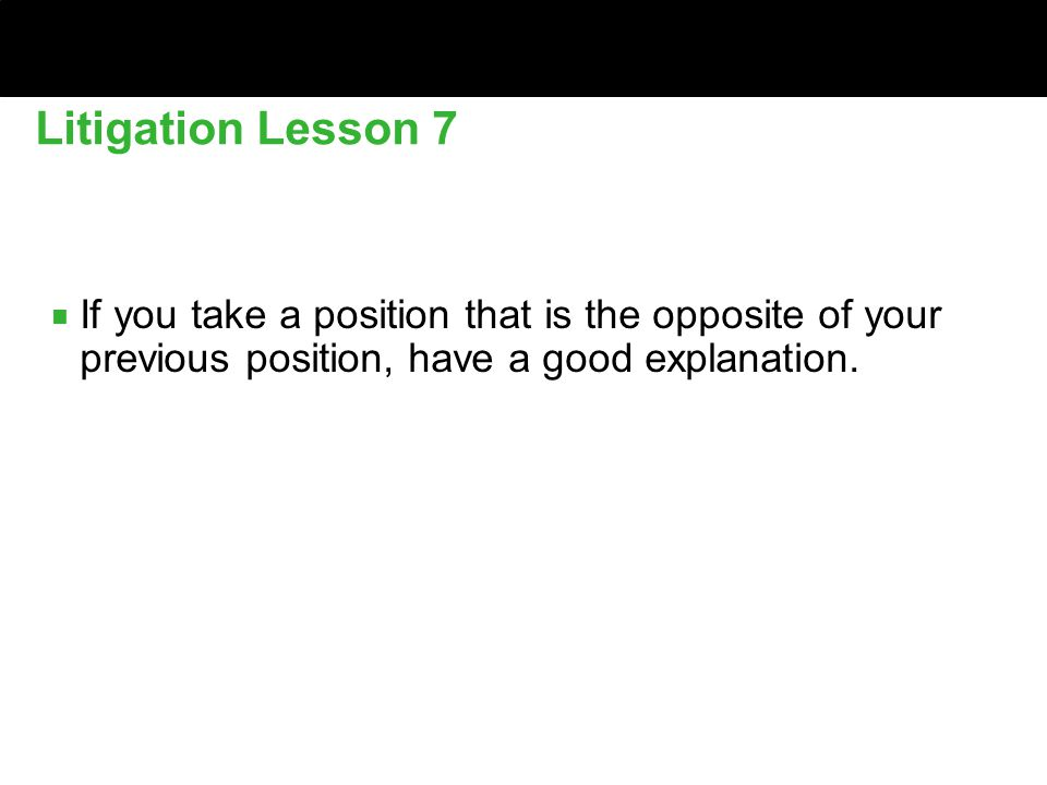 ■ If you take a position that is the opposite of your previous position, have a good explanation.