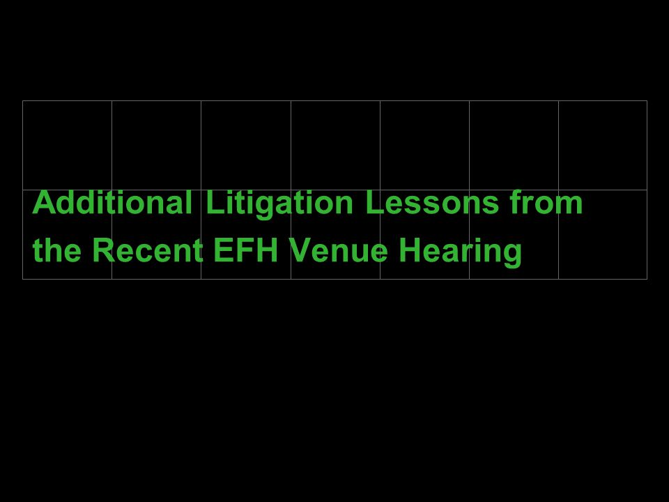 Additional Litigation Lessons from the Recent EFH Venue Hearing
