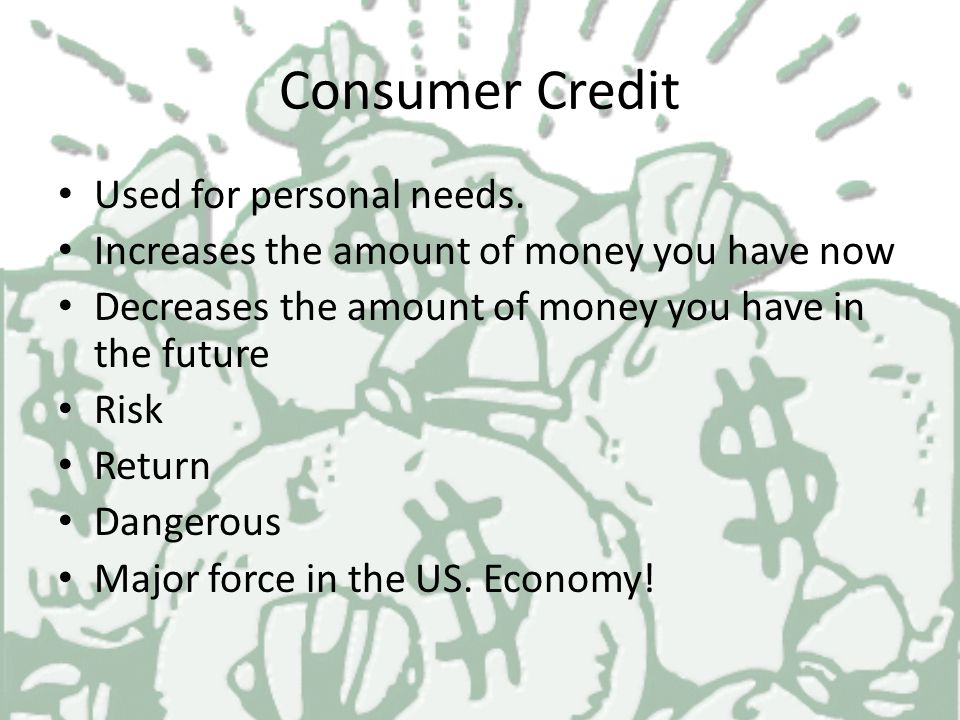Consumer Credit Used for personal needs.