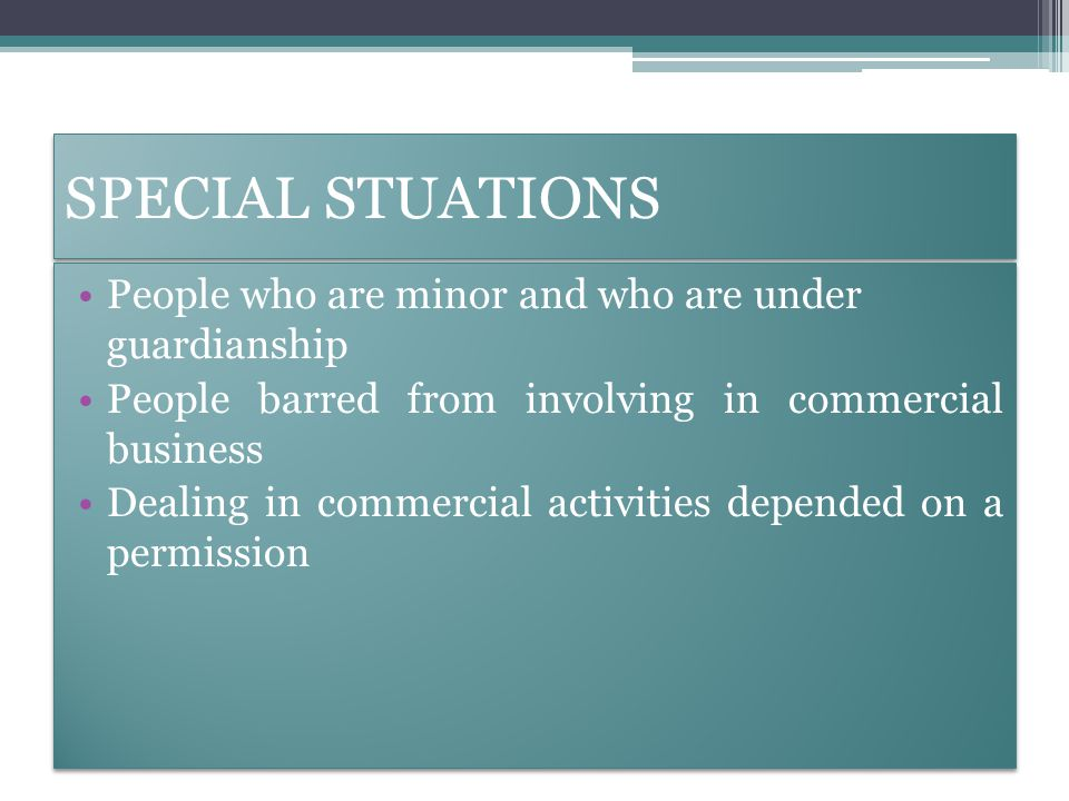 SPECIAL STUATIONS People who are minor and who are under guardianship People barred from involving in commercial business Dealing in commercial activities depended on a permission People who are minor and who are under guardianship People barred from involving in commercial business Dealing in commercial activities depended on a permission
