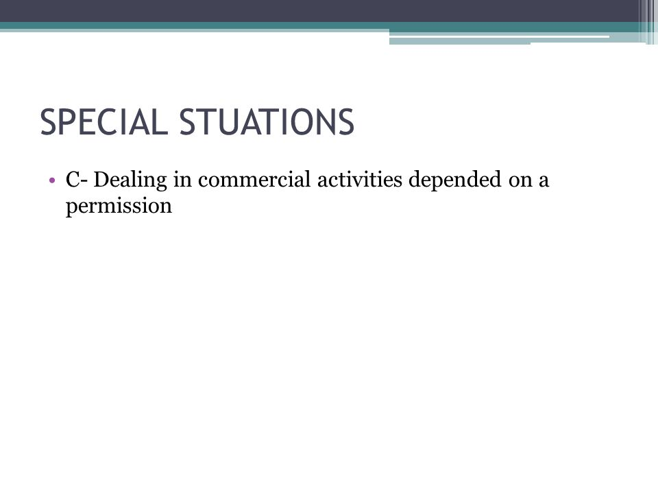 SPECIAL STUATIONS C- Dealing in commercial activities depended on a permission