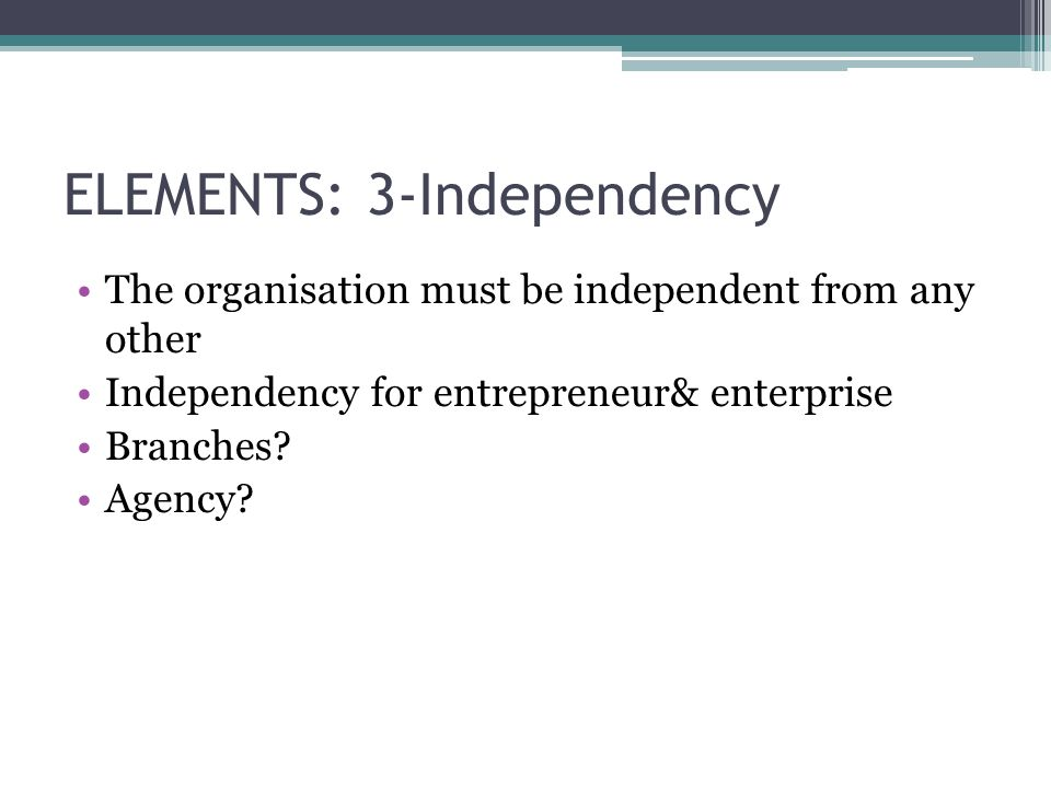 The organisation must be independent from any other Independency for entrepreneur& enterprise Branches.