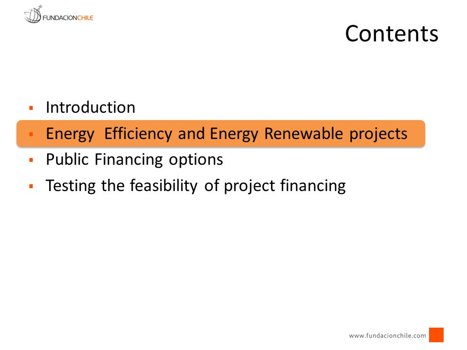Contents  Introduction  Energy Efficiency and Energy Renewable projects  Public Financing options  Testing the feasibility of project financing