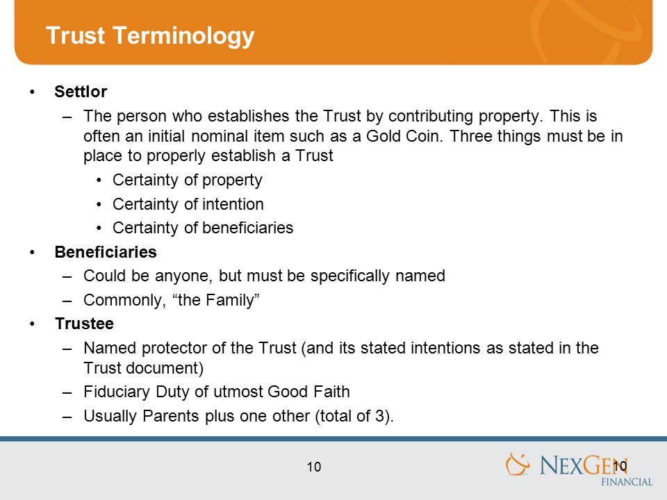 10 Trust Terminology Settlor –The person who establishes the Trust by contributing property.