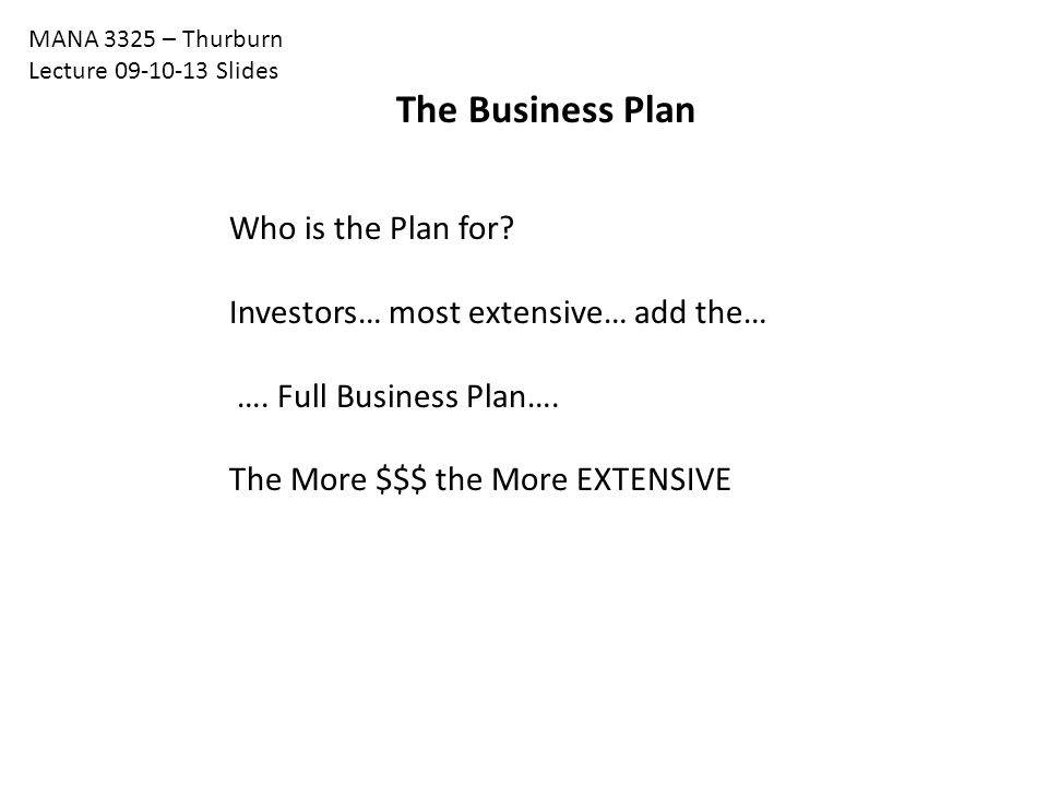 The Business Plan Who is the Plan for. Investors… most extensive… add the… ….