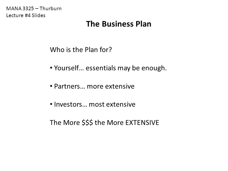 MANA 3325 – Thurburn Lecture #4 Slides The Business Plan Who is the Plan for.