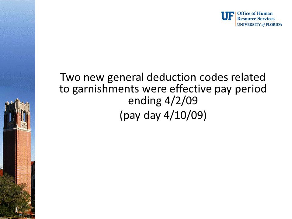 Two new general deduction codes related to garnishments were effective pay period ending 4/2/09 (pay day 4/10/09)
