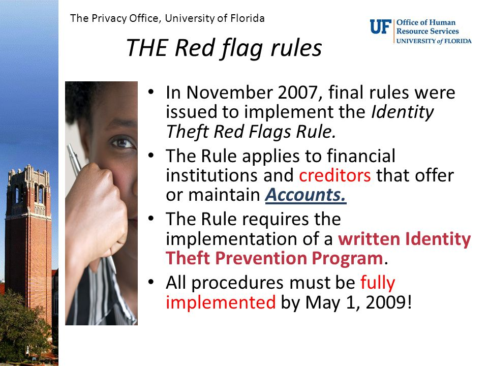 THE Red flag rules In November 2007, final rules were issued to implement the Identity Theft Red Flags Rule.
