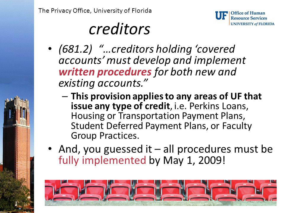 creditors (681.2) …creditors holding 'covered accounts' must develop and implement written procedures for both new and existing accounts. – This provision applies to any areas of UF that issue any type of credit, i.e.