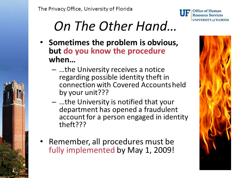 On The Other Hand… Sometimes the problem is obvious, but do you know the procedure when… – …the University receives a notice regarding possible identity theft in connection with Covered Accounts held by your unit .