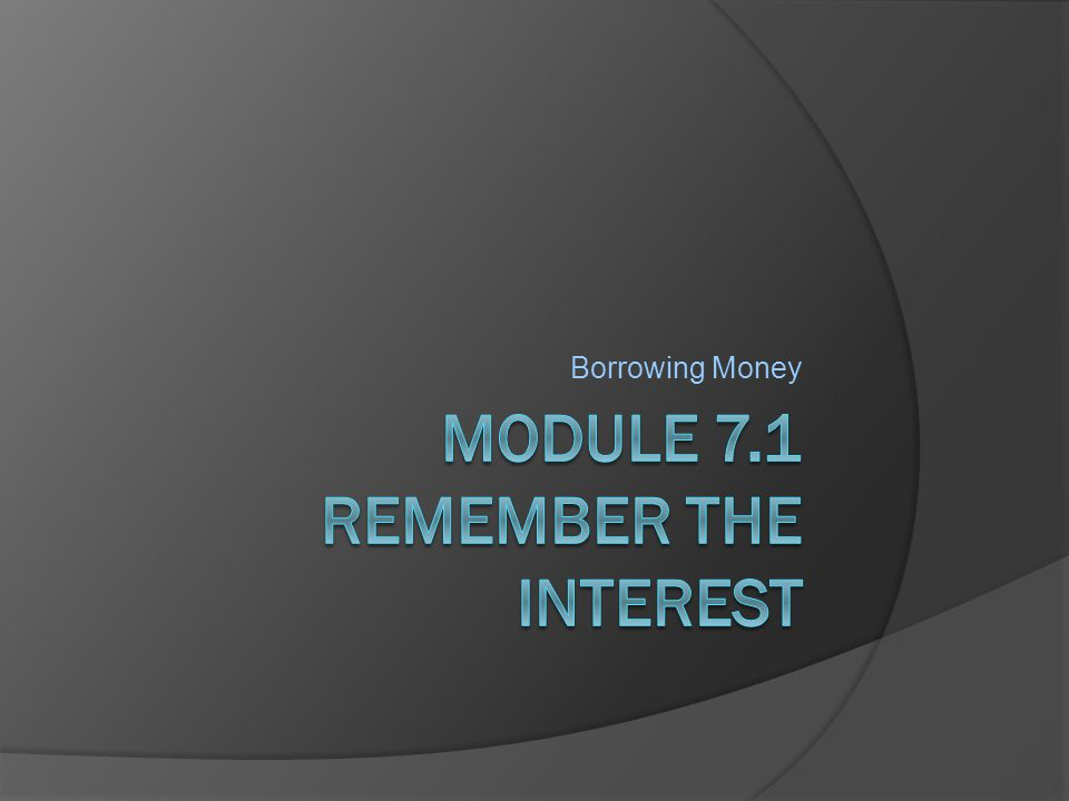 Interest Rate  The percentage rate of interest charged to the borrower Interest  Payment for the use of someone else's money
