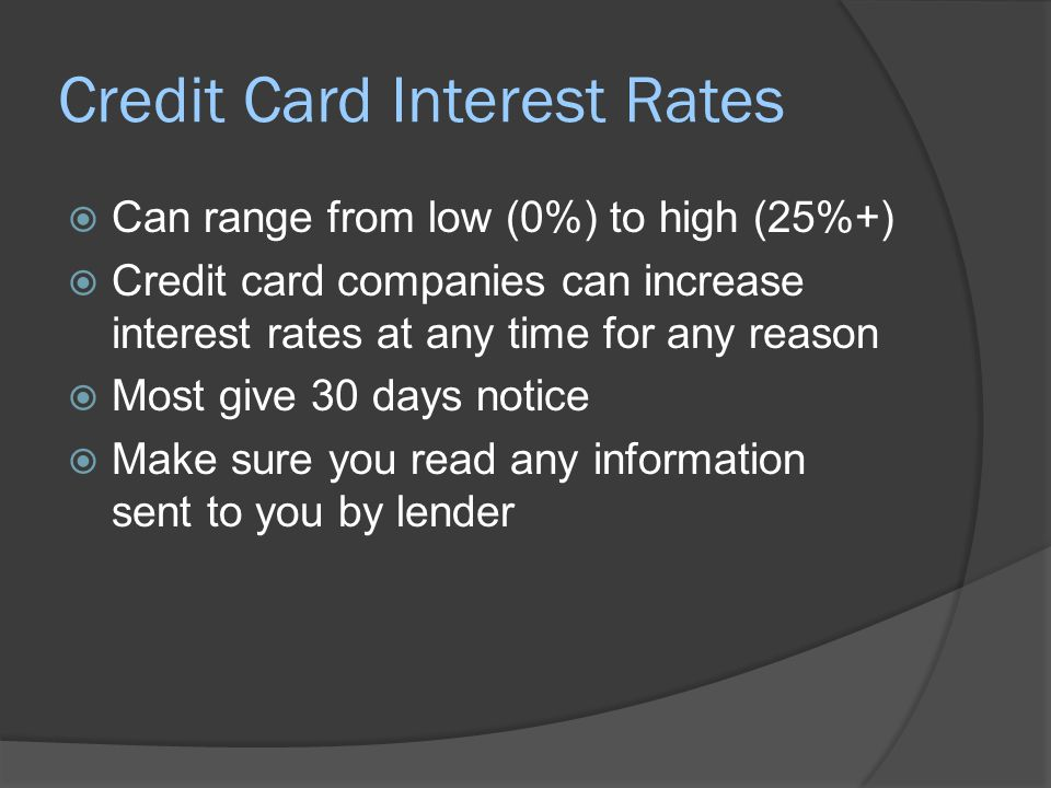 Credit Card Interest Rates  Can range from low (0%) to high (25%+)  Credit card companies can increase interest rates at any time for any reason  M