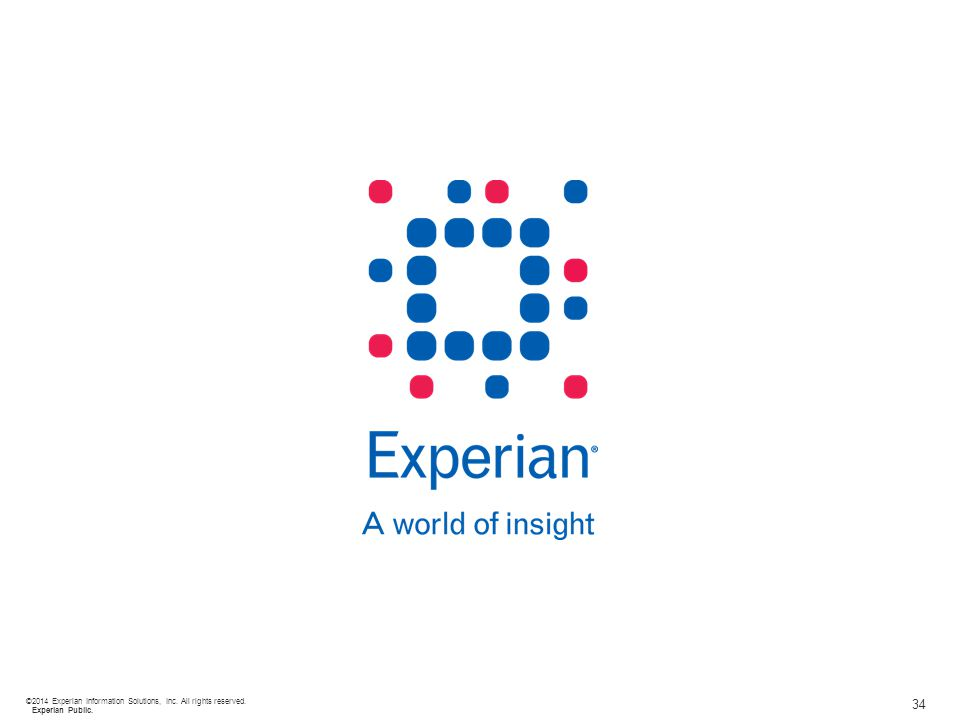 34 ©2014 Experian Information Solutions, Inc. All rights reserved. Experian Public.