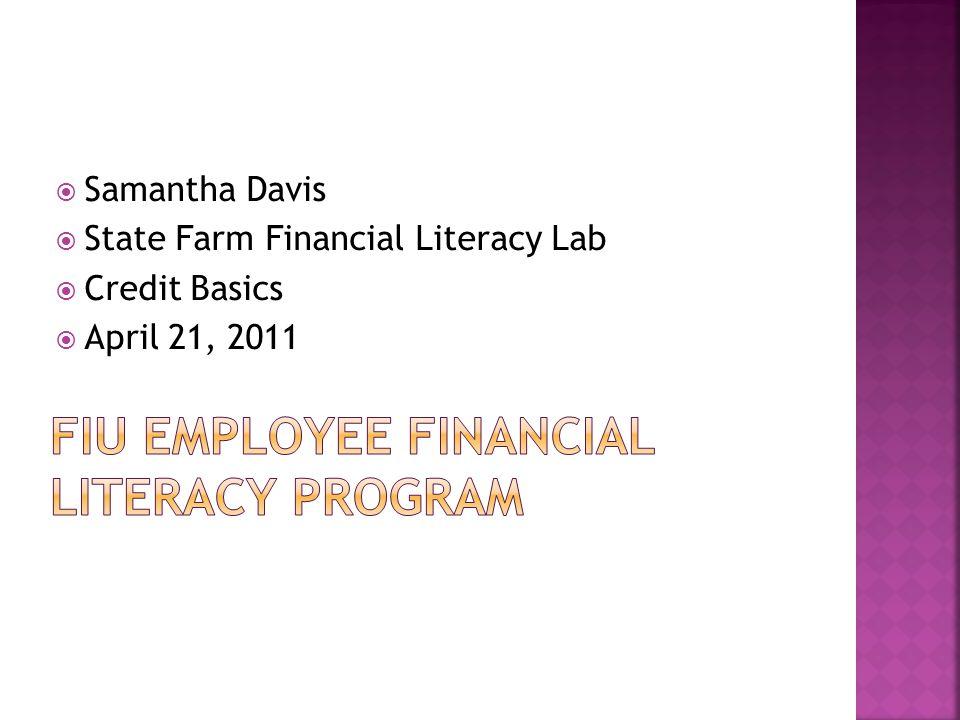  Samantha Davis  State Farm Financial Literacy Lab  Credit Basics  April 21, 2011