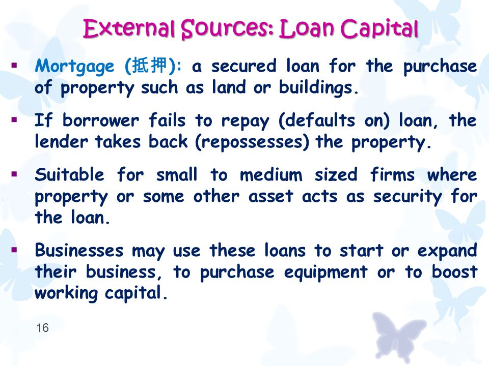  Mortgage ( 抵押 ): a secured loan for the purchase of property such as land or buildings.