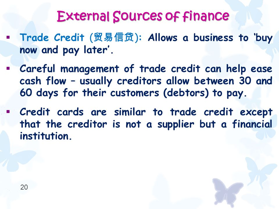  Trade Credit ( 贸易信贷 ): Allows a business to 'buy now and pay later'.