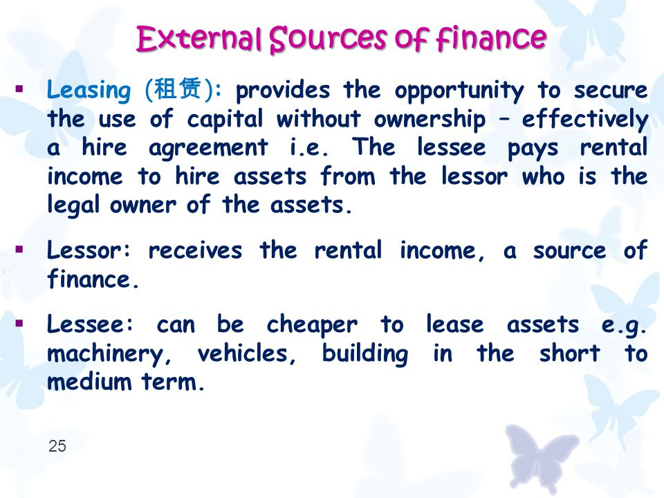  Leasing ( 租赁 ): provides the opportunity to secure the use of capital without ownership – effectively a hire agreement i.e.