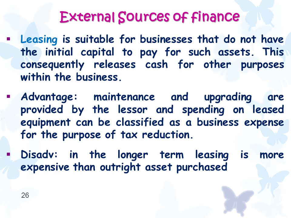  Leasing is suitable for businesses that do not have the initial capital to pay for such assets.