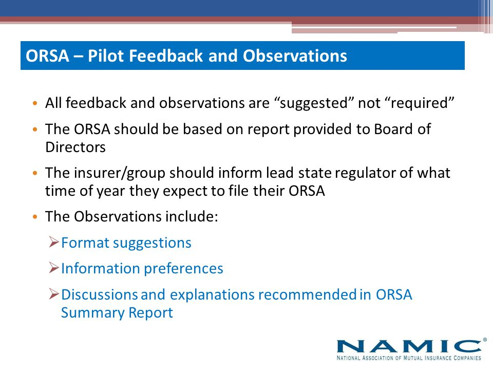 """All feedback and observations are """"suggested"""" not """"required"""" The ORSA should be based on report provided to Board of Directors The insurer/group shoul"""