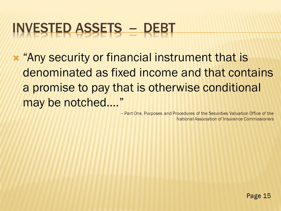  Any security or financial instrument that is denominated as fixed income and that contains a promise to pay that is otherwise conditional may be notched…. -- Part One, Purposes and Procedures of the Securities Valuation Office of the National Association of Insurance Commissioners Page 15
