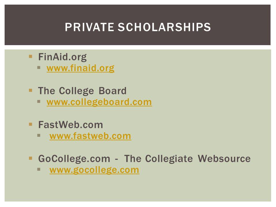  FinAid.org  www.finaid.org www.finaid.org  The College Board  www.collegeboard.com www.collegeboard.com  FastWeb.com  www.fastweb.comwww.fastwe