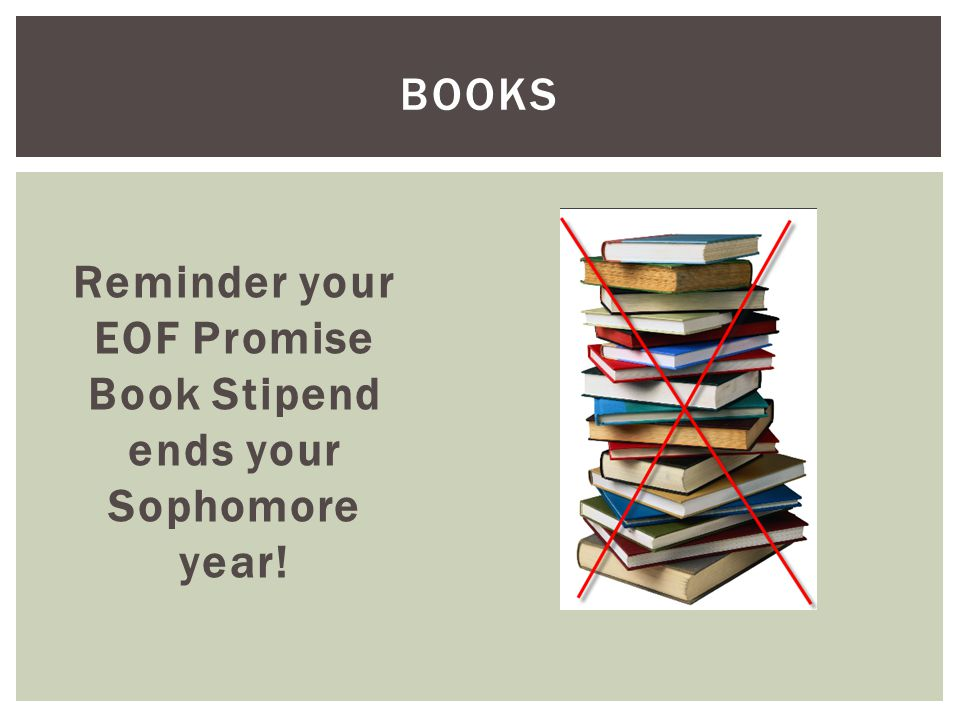 Reminder your EOF Promise Book Stipend ends your Sophomore year! BOOKS