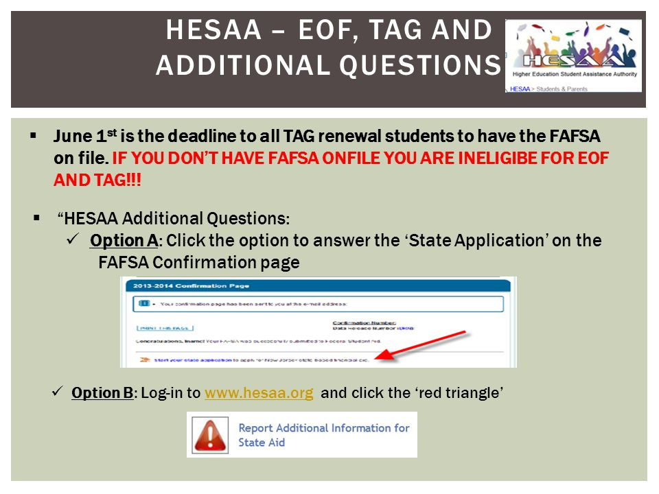 HESAA – EOF, TAG AND ADDITIONAL QUESTIONS  June 1 st is the deadline to all TAG renewal students to have the FAFSA on file.