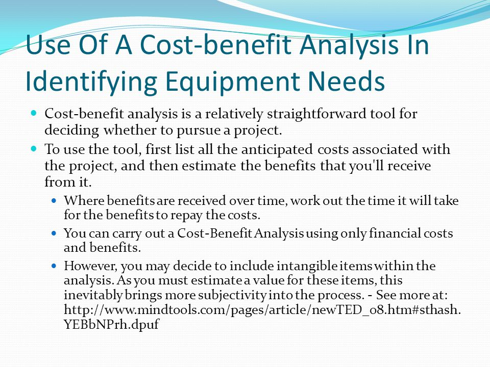 Use Of A Cost-benefit Analysis In Identifying Equipment Needs Cost-benefit analysis is a relatively straightforward tool for deciding whether to pursue a project.