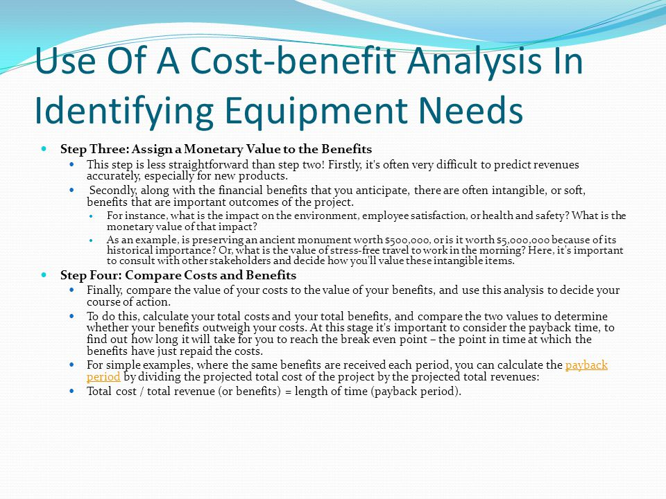 Use Of A Cost-benefit Analysis In Identifying Equipment Needs Step Three: Assign a Monetary Value to the Benefits This step is less straightforward than step two.