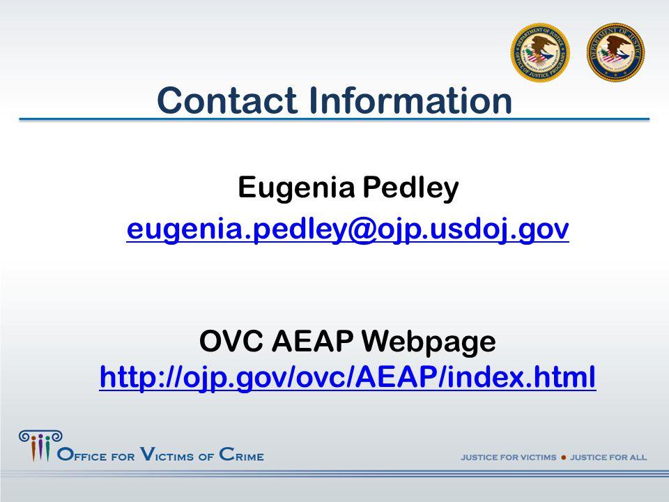 Eugenia Pedley eugenia.pedley@ojp.usdoj.gov OVC AEAP Webpage http://ojp.gov/ovc/AEAP/index.html Contact Information