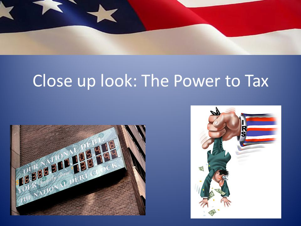 Close up look: The Power to Tax
