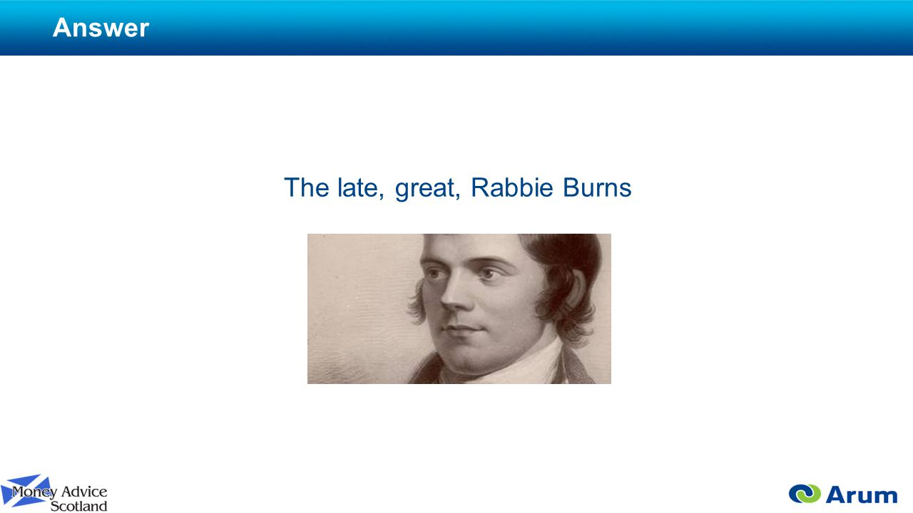 Answer The late, great, Rabbie Burns