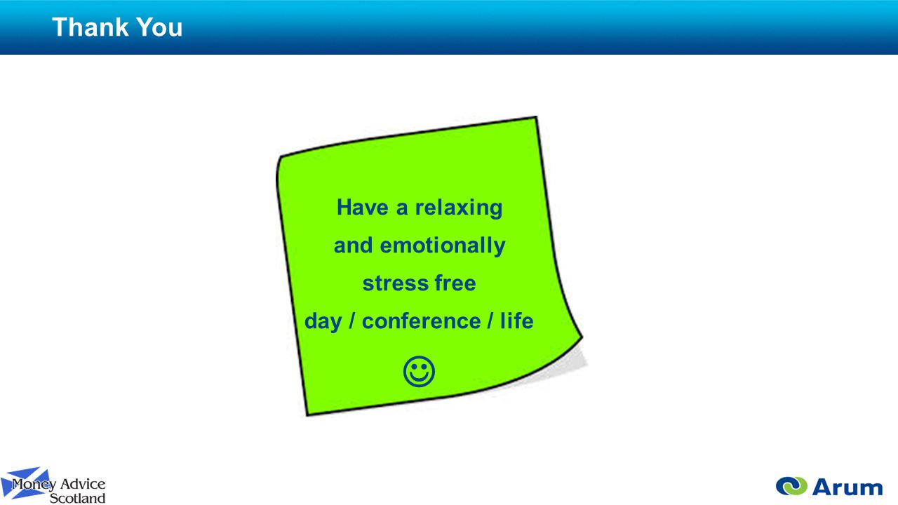 Thank You Have a relaxing and emotionally stress free day / conference / life