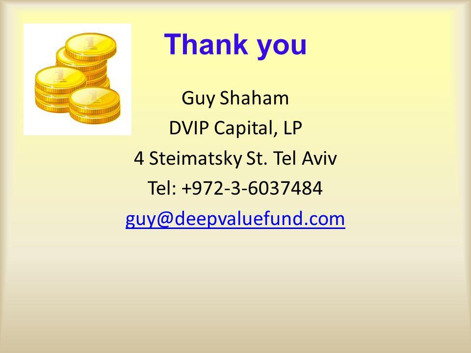 Thank you Guy Shaham DVIP Capital, LP 4 Steimatsky St.