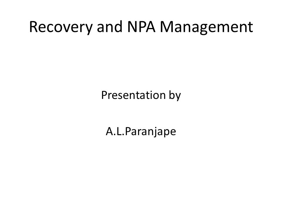 Recovery and NPA Management Presentation by A.L.Paranjape