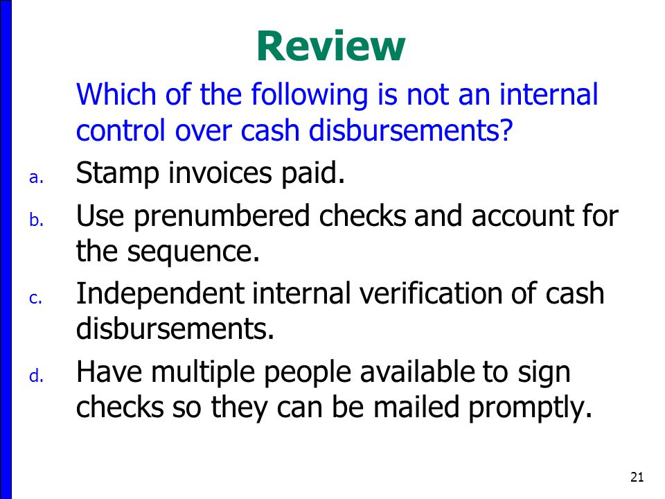 21 Review Which of the following is not an internal control over cash disbursements.