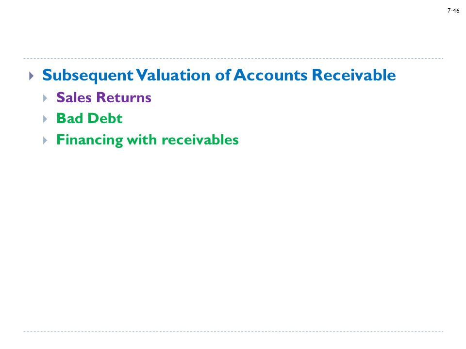 7-46  Subsequent Valuation of Accounts Receivable  Sales Returns  Bad Debt  Financing with receivables
