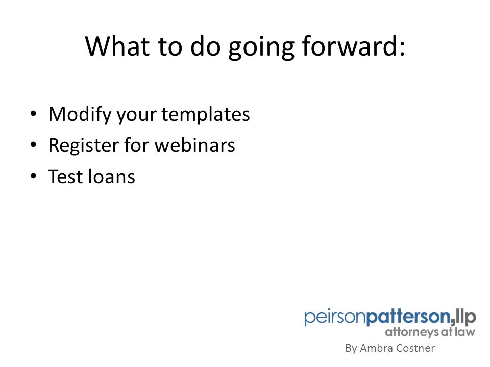 By Ambra Costner What to do going forward: Modify your templates Register for webinars Test loans