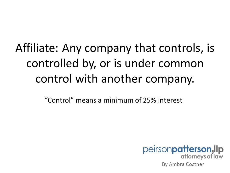 Affiliate: Any company that controls, is controlled by, or is under common control with another company.
