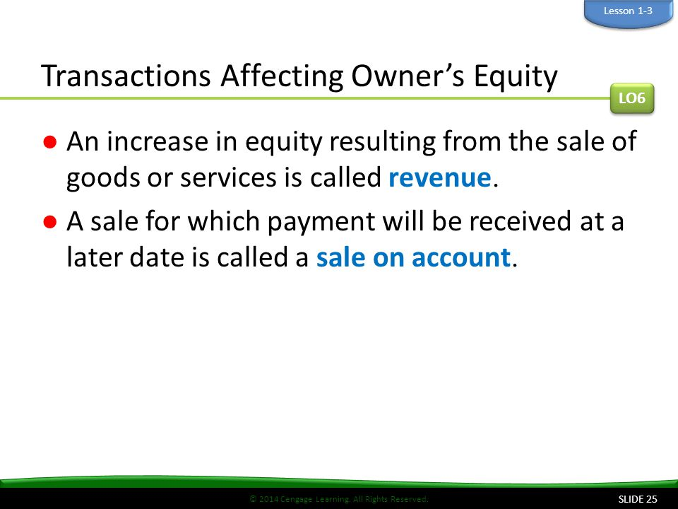 © 2014 Cengage Learning. All Rights Reserved. Transactions Affecting Owner's Equity ●An increase in equity resulting from the sale of goods or service