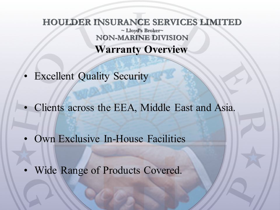 Warranty Overview Excellent Quality Security Clients across the EEA, Middle East and Asia.