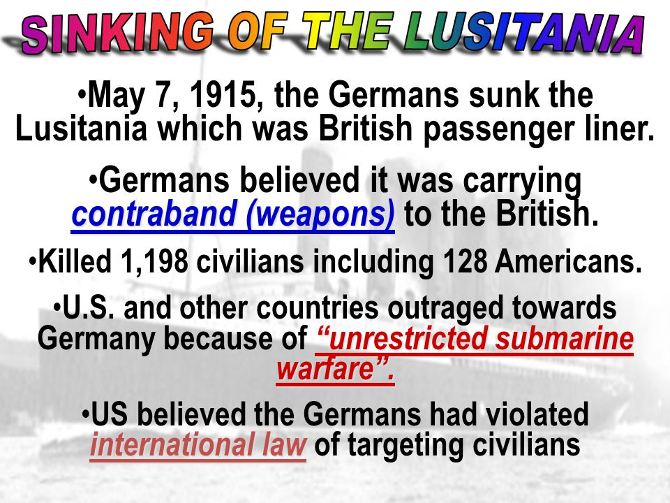 May 7, 1915, the Germans sunk the Lusitania which was British passenger liner.